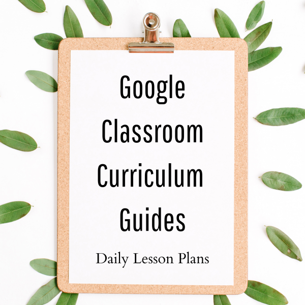 Google Classroom Curriculum Guide (Daily Lesson Plans)